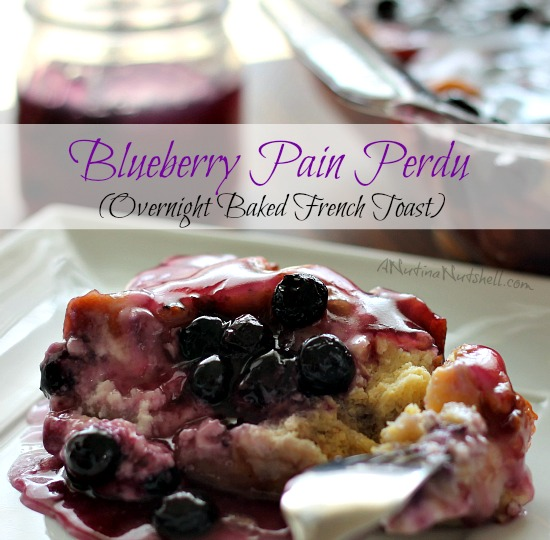 Blueberry Pain Perdu (Overnight Baked French Toast)