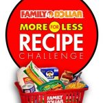 Get Ready for the #FamilyDollarMore4Less Recipe Challenge!