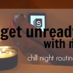 Get Unready with Me | Chill Night Routine