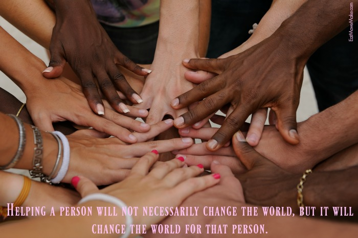 helping-a-person-will-not-necessarily-change-the-world-but-it-will-change-the-world-for-that-person