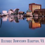 Historic Downtown Hampton VA – What To Do & Where To Eat