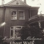 Huntsville Alabama Ghost Walk + Ghost Tour Tips