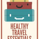 Healthy Travel Essentials to Help You Feel Your Best When On The Go