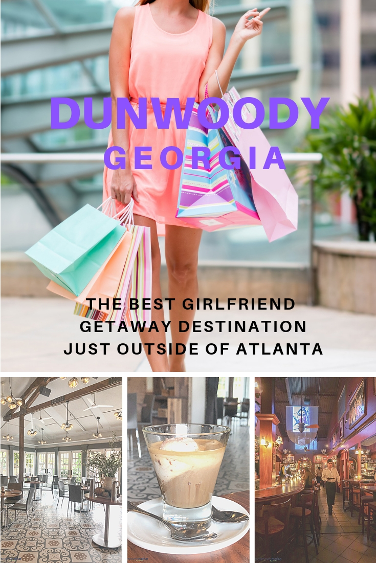 Dunwoody GA girlfriend getaway ideas