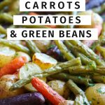 roasted carrots potatoes and green beans